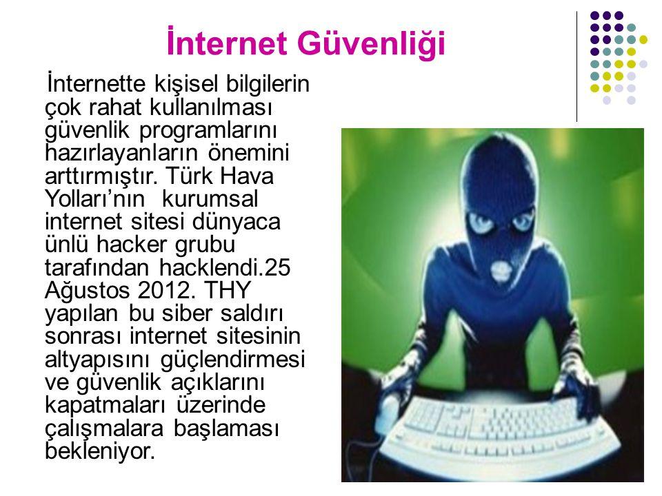 İnternet Güvenliği İnternette kişisel bilgilerin çok rahat kullanılması güvenlik programlarını hazırlayanların önemini arttırmıştır. Türk Hava Yolları