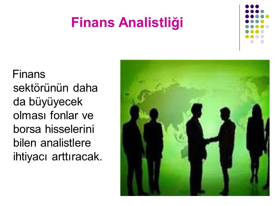 Finans Analistliği Finans sektörünün daha da büyüyecek olması fonlar ve borsa hisselerini bilen analistlere ihtiyacı arttıracak.