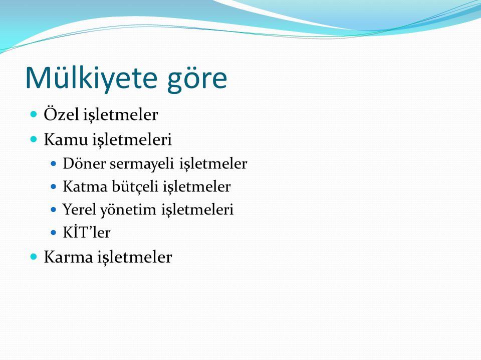 Yasal yapılarına göre Kişi işletmeleri Tek kişi işletmesi Adi şirket Kollektif şirket Komandit şirket Sermaye işletmeleri Anonim şirket Limited şirket Sermayesi paylara bölünmüş komandit şirket kooperatifler Türk Ticaret Kanunu, Medeni Kanun, Borçlar Kanunu, Koop.