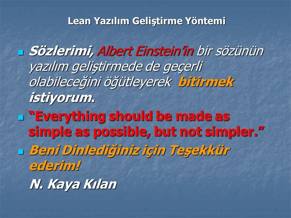 Lean Yazılım Geliştirme Yöntemi Sözlerimi, Albert Einstein'in bir sözünün yazılım geliştirmede de geçerli olabileceğini öğütleyerek bitirmek istiyorum.