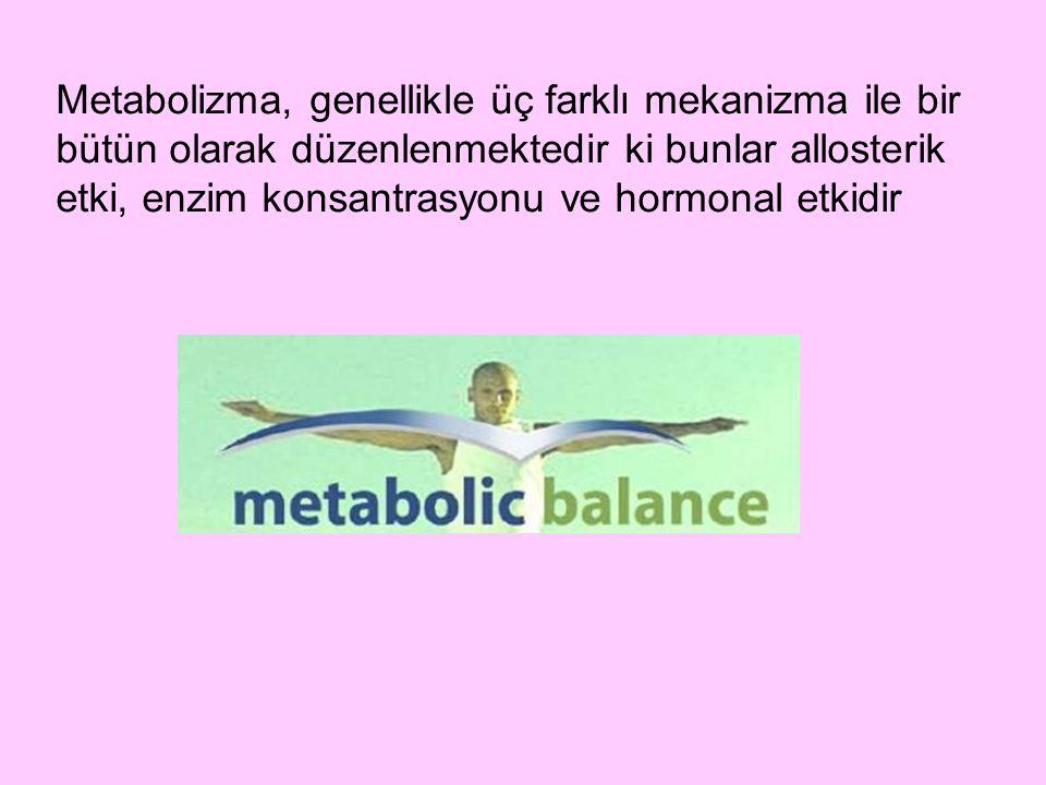 Metabolizma, genellikle üç farklı mekanizma ile bir bütün olarak düzenlenmektedir ki bunlar allosterik etki, enzim konsantrasyonu ve hormonal etkidir