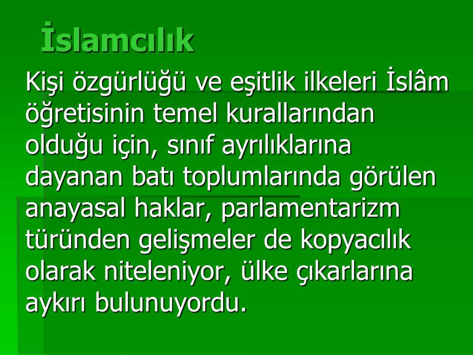 İslamcılık Kişi özgürlüğü ve eşitlik ilkeleri İslâm öğretisinin temel kurallarından olduğu için, sınıf ayrılıklarına dayanan batı toplumlarında görüle