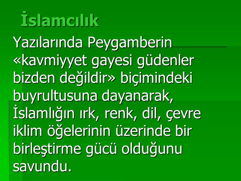 İslamcılık Yazılarında Peygamberin «kavmiyyet gayesi güdenler bizden değildir» biçimindeki buyrultusuna dayanarak, İslamlığın ırk, renk, dil, çevre ik