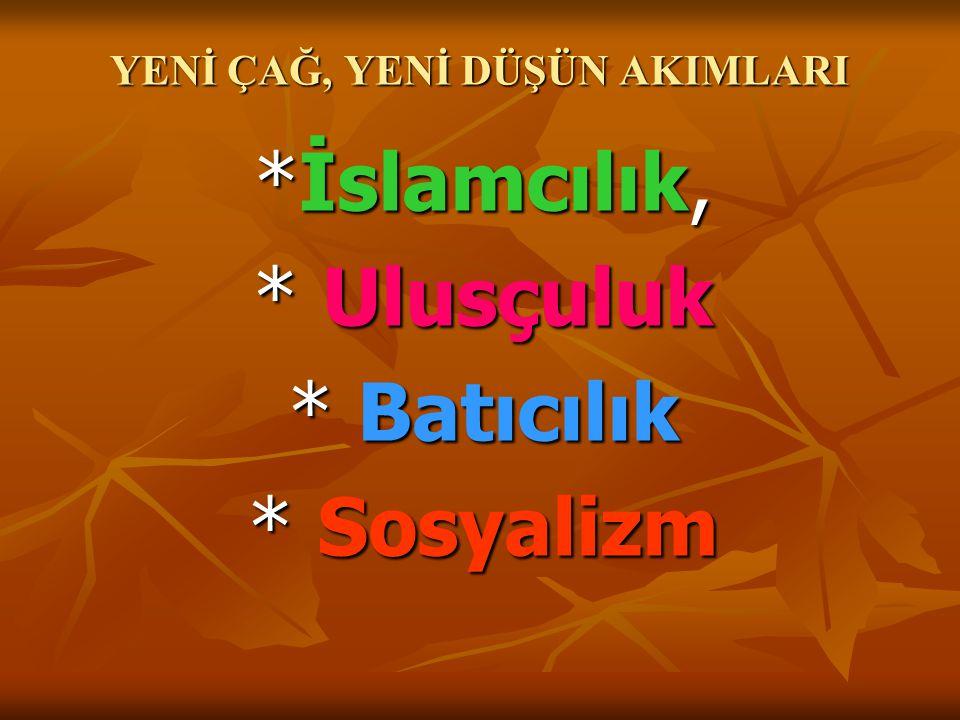 YENİ ÇAĞ, YENİ DÜŞÜN AKIMLARI *İslamcılık, * Ulusçuluk * Batıcılık * Sosyalizm