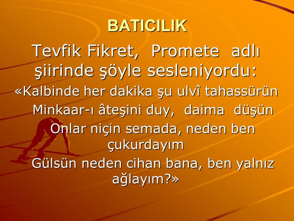 BATICILIK Tevfik Fikret, Promete adlı şiirinde şöyle sesleniyordu: «Kalbinde her dakika şu ulvî tahassürün Minkaar-ı âteşini duy, daima düşün Minkaar-