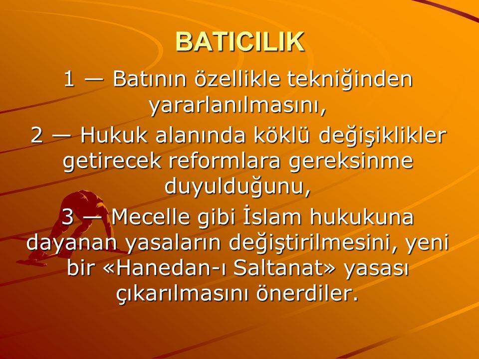 BATICILIK 1 — Batının özellikle tekniğinden yararlanılmasını, 2 — Hukuk alanında köklü değişiklikler getirecek reformlara gereksinme duyulduğunu, 3 —