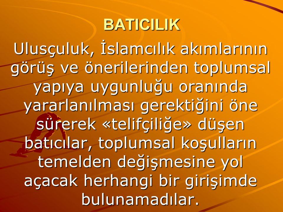 BATICILIK Ulusçuluk, İslamcılık akımlarının görüş ve önerilerinden toplumsal yapıya uygunluğu oranında yararlanılması gerektiğini öne sürerek «telifçi
