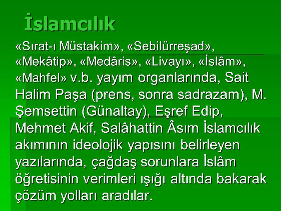 İslamcılık «Sırat-ı Müstakim», «Sebilürreşad», «Mekâtip», «Medâris», «Livayı», «İslâm», «Mahfel» v.b. yayım organlarında, Sait Halim Paşa (prens, sonr