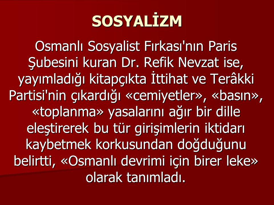 SOSYALİZM Osmanlı Sosyalist Fırkası'nın Paris Şubesini kuran Dr. Refik Nevzat ise, yayımladığı kitapçıkta İttihat ve Terâkki Partisi'nin çıkardığı «ce