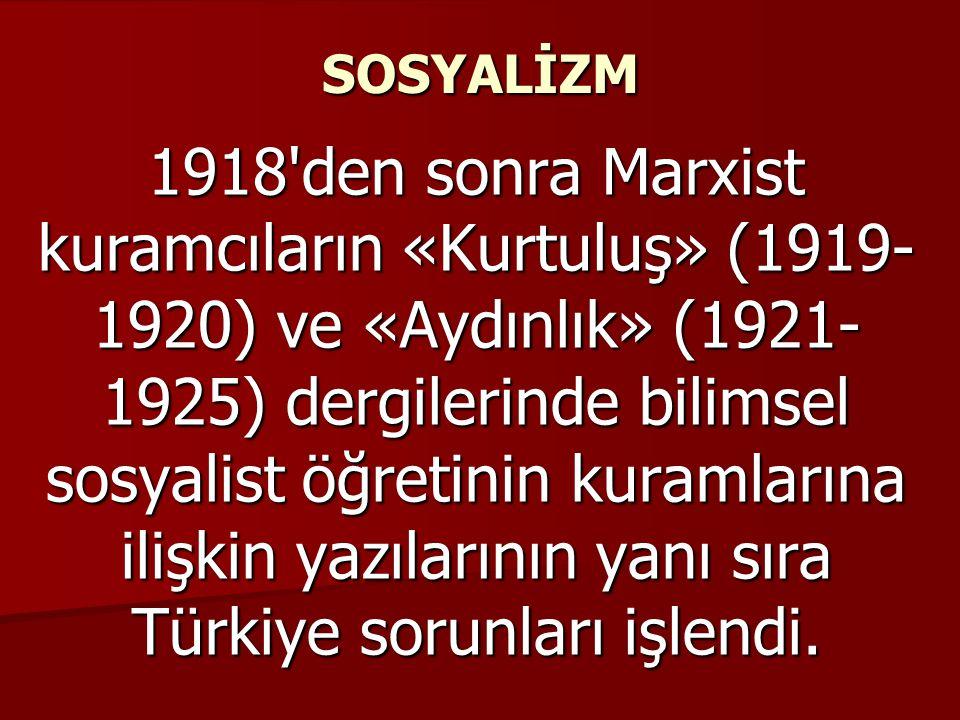 SOSYALİZM 1918 den sonra Marxist kuramcıların «Kurtuluş» (1919- 1920) ve «Aydınlık» (1921- 1925) dergilerinde bilimsel sosyalist öğretinin kuramlarına ilişkin yazılarının yanı sıra Türkiye sorunları işlendi.