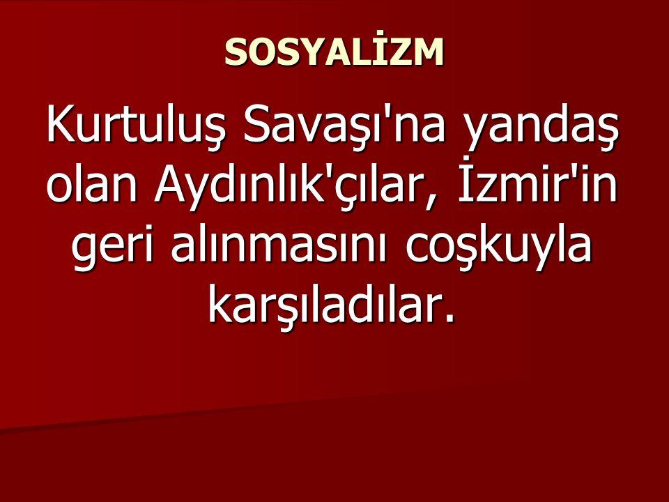 SOSYALİZM Kurtuluş Savaşı'na yandaş olan Aydınlık'çılar, İzmir'in geri alınmasını coşkuyla karşıladılar.