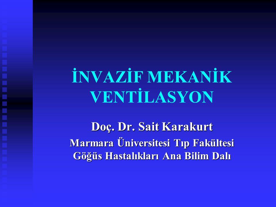 İNVAZİF MEKANİK VENTİLASYON Doç. Dr. Sait Karakurt Marmara Üniversitesi Tıp Fakültesi Göğüs Hastalıkları Ana Bilim Dalı