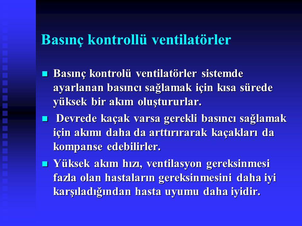 Basınç kontrollü ventilatörler Basınç kontrolü ventilatörler sistemde ayarlanan basıncı sağlamak için kısa sürede yüksek bir akım oluştururlar. Basınç