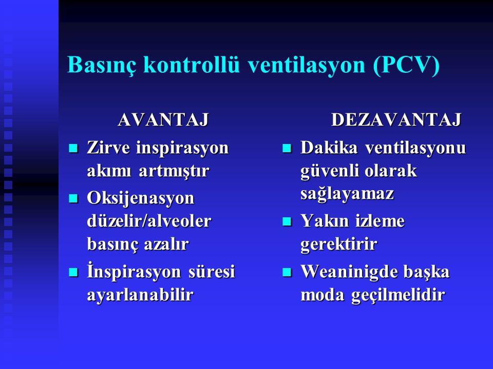 Basınç kontrollü ventilasyon (PCV) AVANTAJ Zirve inspirasyon akımı artmıştır Zirve inspirasyon akımı artmıştır Oksijenasyon düzelir/alveoler basınç az