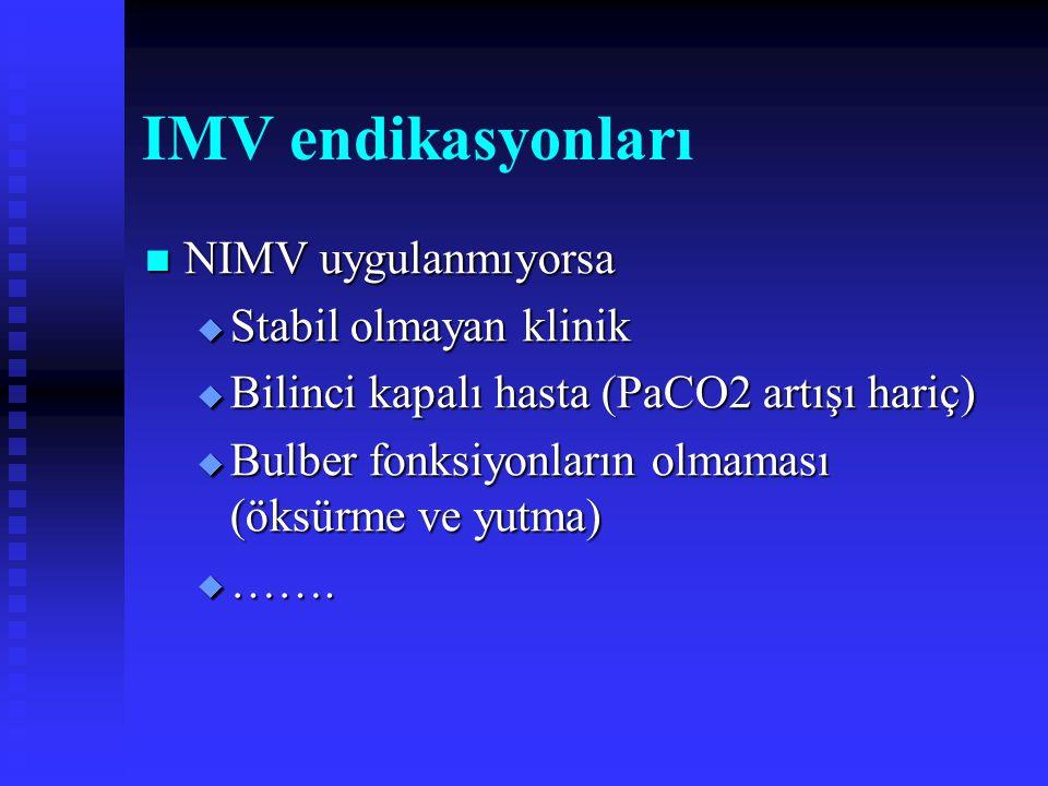 IMV endikasyonları NIMV uygulanmıyorsa NIMV uygulanmıyorsa  Stabil olmayan klinik  Bilinci kapalı hasta (PaCO2 artışı hariç)  Bulber fonksiyonların