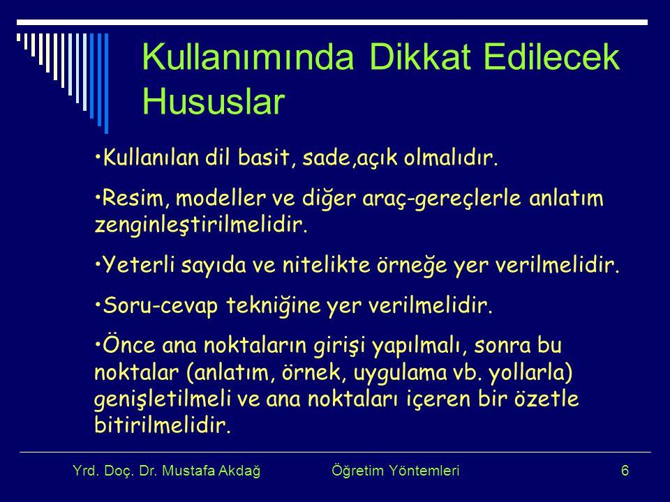 Yrd. Doç. Dr. Mustafa Akdağ Öğretim Yöntemleri6 Kullanımında Dikkat Edilecek Hususlar Kullanılan dil basit, sade,açık olmalıdır. Resim, modeller ve di