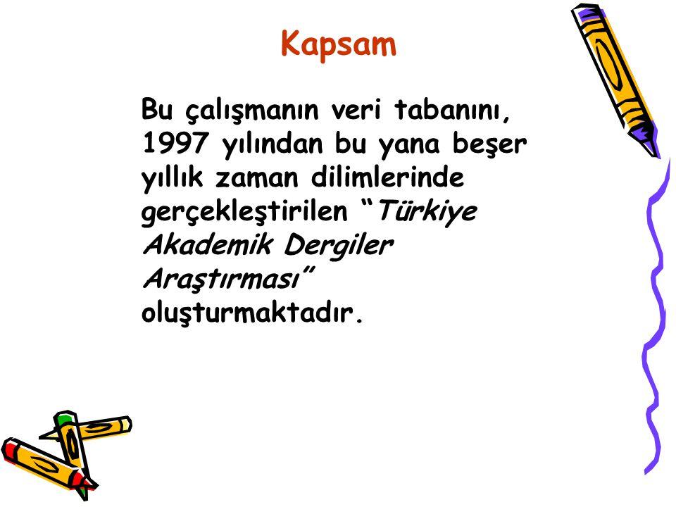 """Kapsam Bu çalışmanın veri tabanını, 1997 yılından bu yana beşer yıllık zaman dilimlerinde gerçekleştirilen """"Türkiye Akademik Dergiler Araştırması"""" olu"""