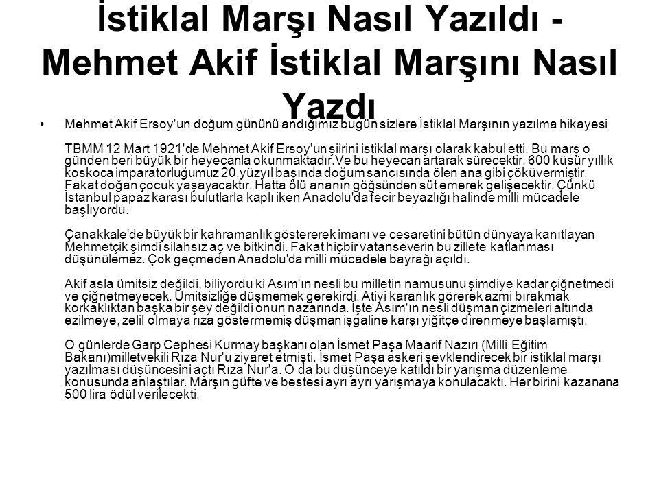 İstiklal Marşı Nasıl Yazıldı - Mehmet Akif İstiklal Marşını Nasıl Yazdı Mehmet Akif Ersoy'un doğum gününü andığımız bugün sizlere İstiklal Marşının ya