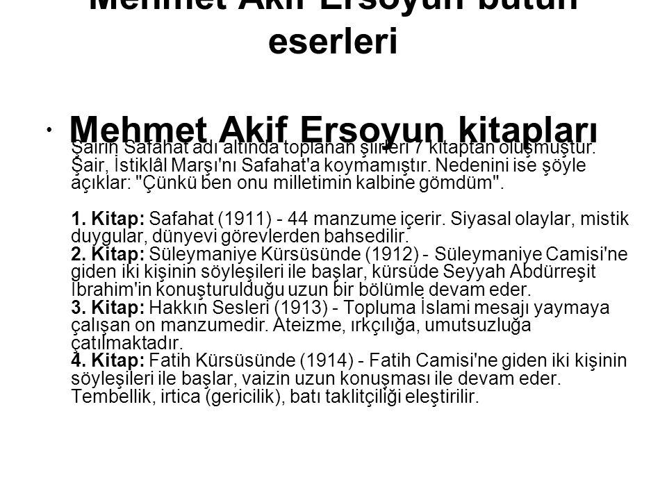 Mehmet Akif Ersoyun bütün eserleri Mehmet Akif Ersoyun kitapları Şairin Safahat adı altında toplanan şiirleri 7 kitaptan oluşmuştur. Şair, İstiklâl Ma