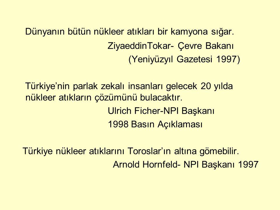 Dünyanın bütün nükleer atıkları bir kamyona sığar. ZiyaeddinTokar- Çevre Bakanı (Yeniyüzyıl Gazetesi 1997) Türkiye'nin parlak zekalı insanları gelecek