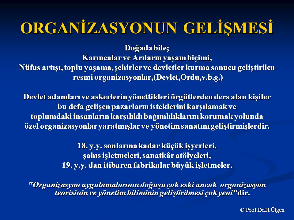 ORGANİZASYON GEREĞİ Belirli bir işin gerçekleştirilmesi, kişinin yeteneklerini aştığı andan itibaren, ahenkli bir grup çalışmasının ve organizasyonun gereği açıktır.