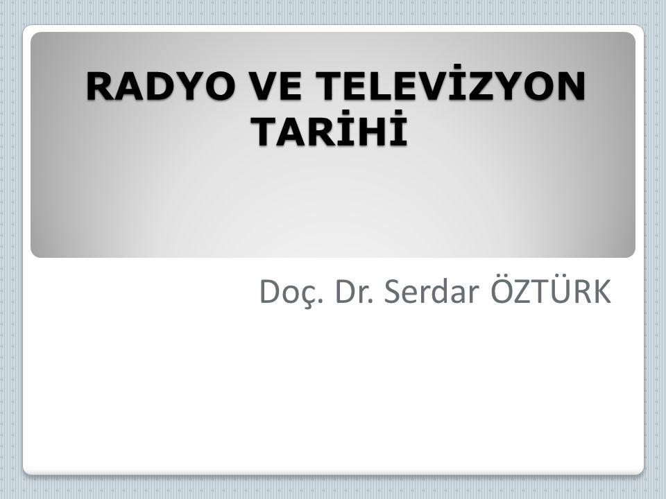 RADYO VE TELEVİZYON TARİHİ RADYO VE TELEVİZYON TARİHİ Doç. Dr. Serdar ÖZTÜRK