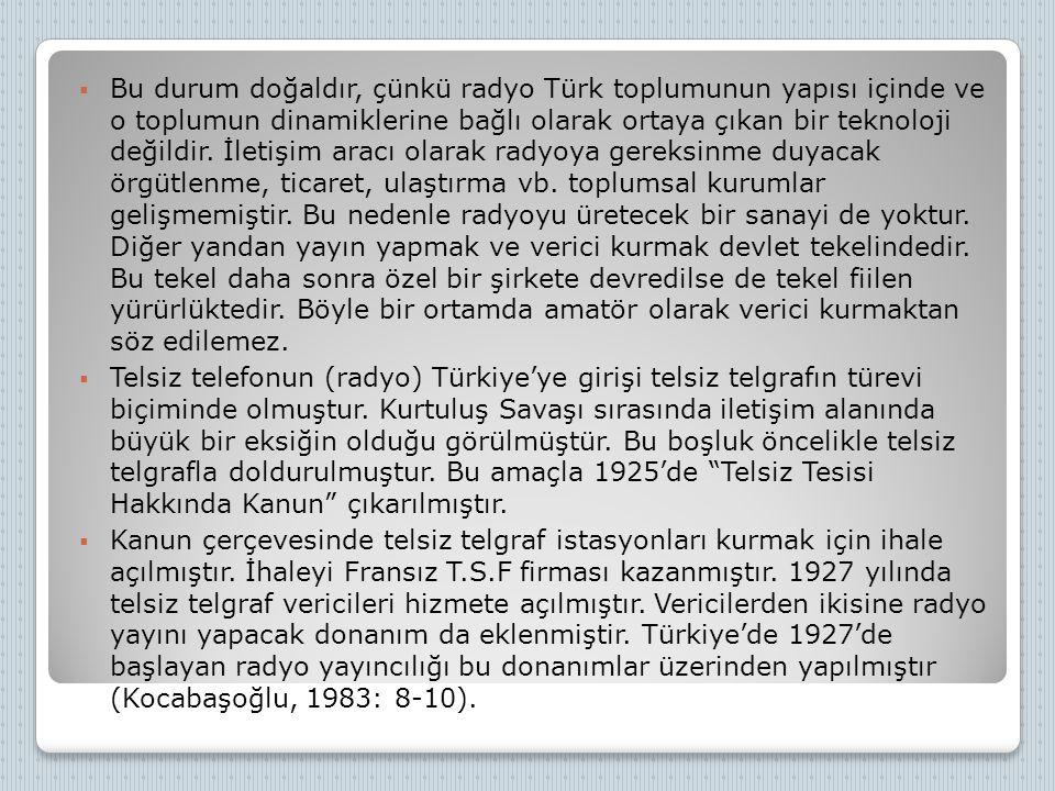  Bu durum doğaldır, çünkü radyo Türk toplumunun yapısı içinde ve o toplumun dinamiklerine bağlı olarak ortaya çıkan bir teknoloji değildir. İletişim