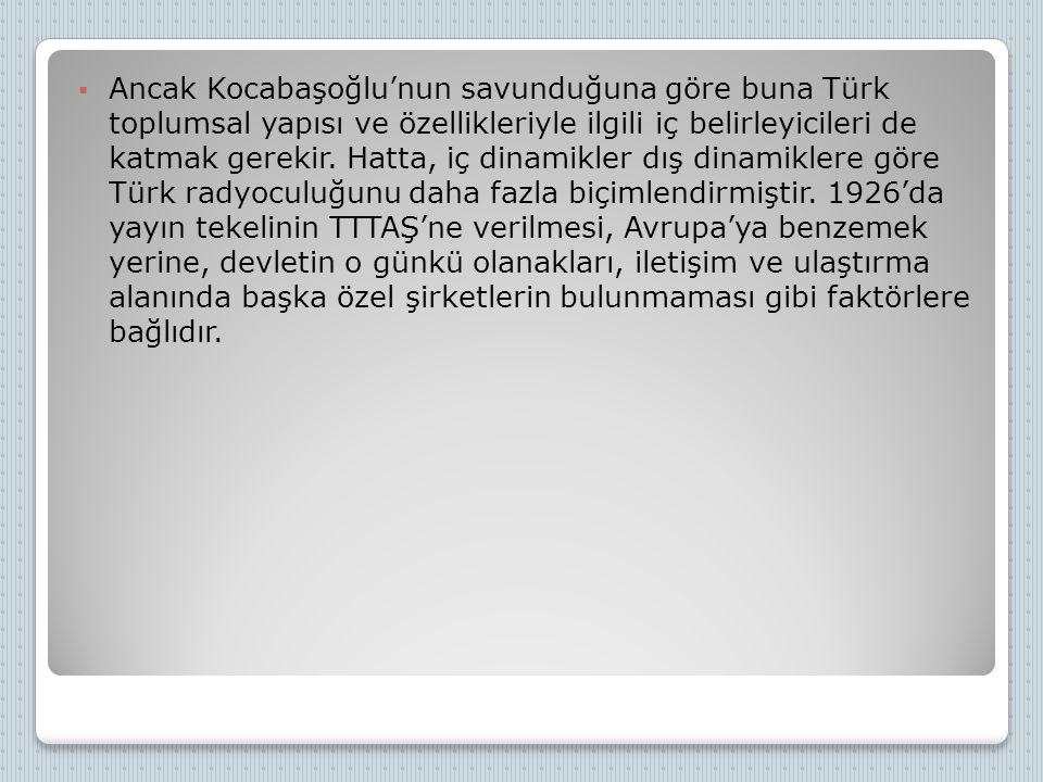  Ancak Kocabaşoğlu'nun savunduğuna göre buna Türk toplumsal yapısı ve özellikleriyle ilgili iç belirleyicileri de katmak gerekir. Hatta, iç dinamikle