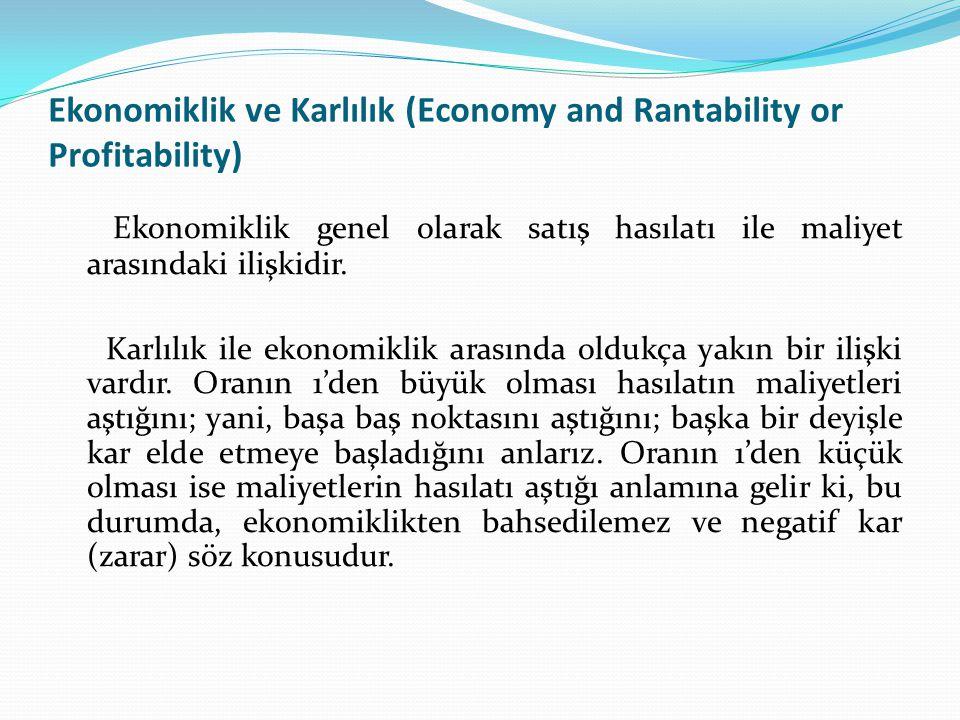 Ekonomiklik ve Karlılık (Economy and Rantability or Profitability) Ekonomiklik genel olarak satış hasılatı ile maliyet arasındaki ilişkidir. Karlılık
