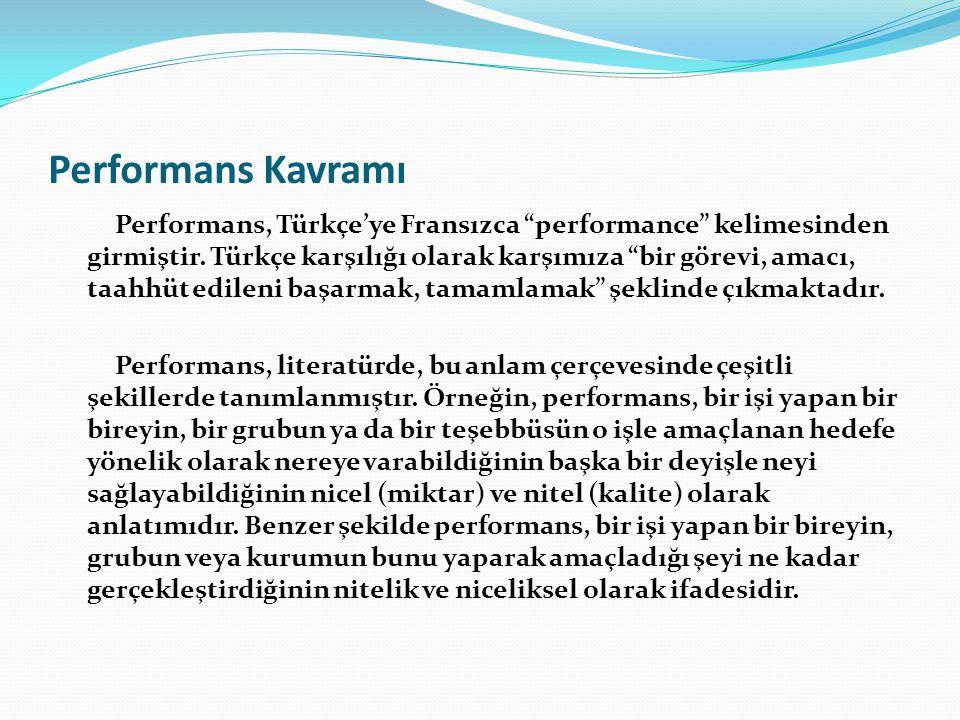 """Performans Kavramı Performans, Türkçe'ye Fransızca """"performance"""" kelimesinden girmiştir. Türkçe karşılığı olarak karşımıza """"bir görevi, amacı, taahhüt"""