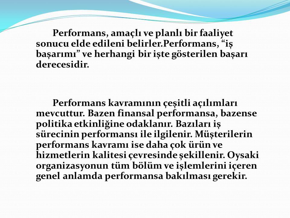 """Performans, amaçlı ve planlı bir faaliyet sonucu elde edileni belirler.Performans, """"iş başarımı"""" ve herhangi bir işte gösterilen başarı derecesidir. P"""