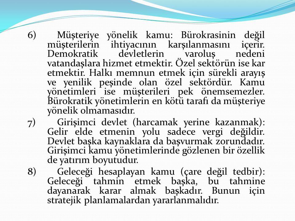 6)Müşteriye yönelik kamu: Bürokrasinin değil müşterilerin ihtiyacının karşılanmasını içerir. Demokratik devletlerin varoluş nedeni vatandaşlara hizmet