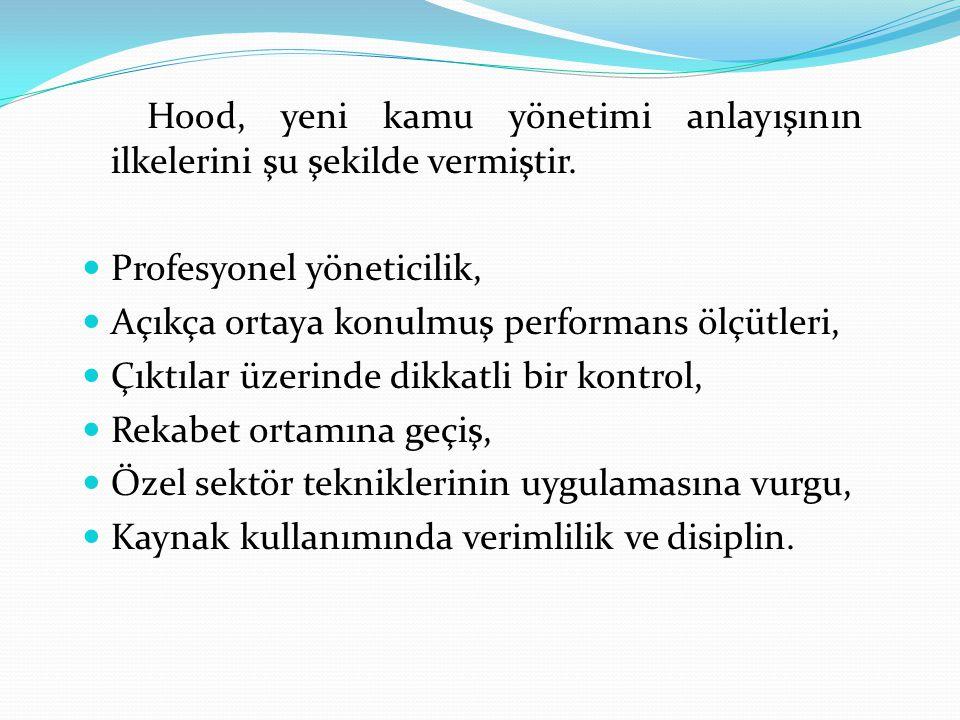 Hood, yeni kamu yönetimi anlayışının ilkelerini şu şekilde vermiştir. Profesyonel yöneticilik, Açıkça ortaya konulmuş performans ölçütleri, Çıktılar ü