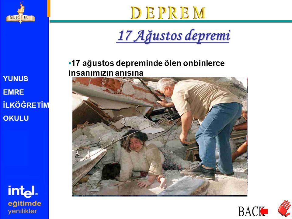 YUNUS EMRE İLKÖĞRETİM OKULU 17 ağustos depreminde ölen onbinlerce insanımızın anısına 17 Ağustos depremi