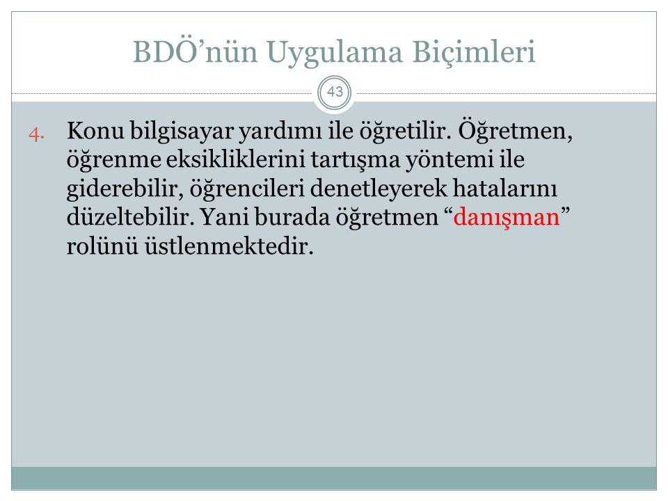 BDÖ'nün Uygulama Biçimleri 43 4.Konu bilgisayar yardımı ile öğretilir.