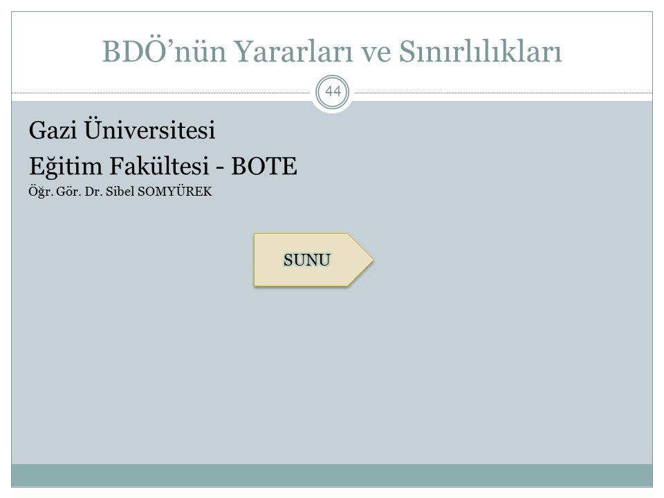 BDÖ'nün Yararları ve Sınırlılıkları 44 Gazi Üniversitesi Eğitim Fakültesi - BOTE Öğr. Gör. Dr. Sibel SOMYÜREK
