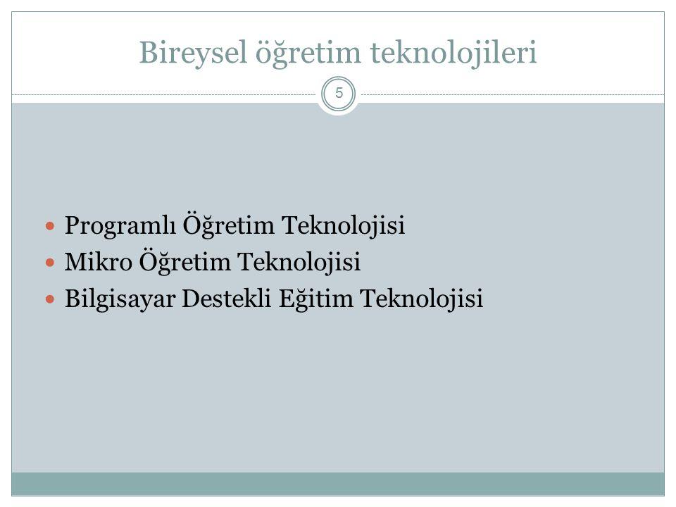 Bireysel öğretim teknolojileri 5 Programlı Öğretim Teknolojisi Mikro Öğretim Teknolojisi Bilgisayar Destekli Eğitim Teknolojisi