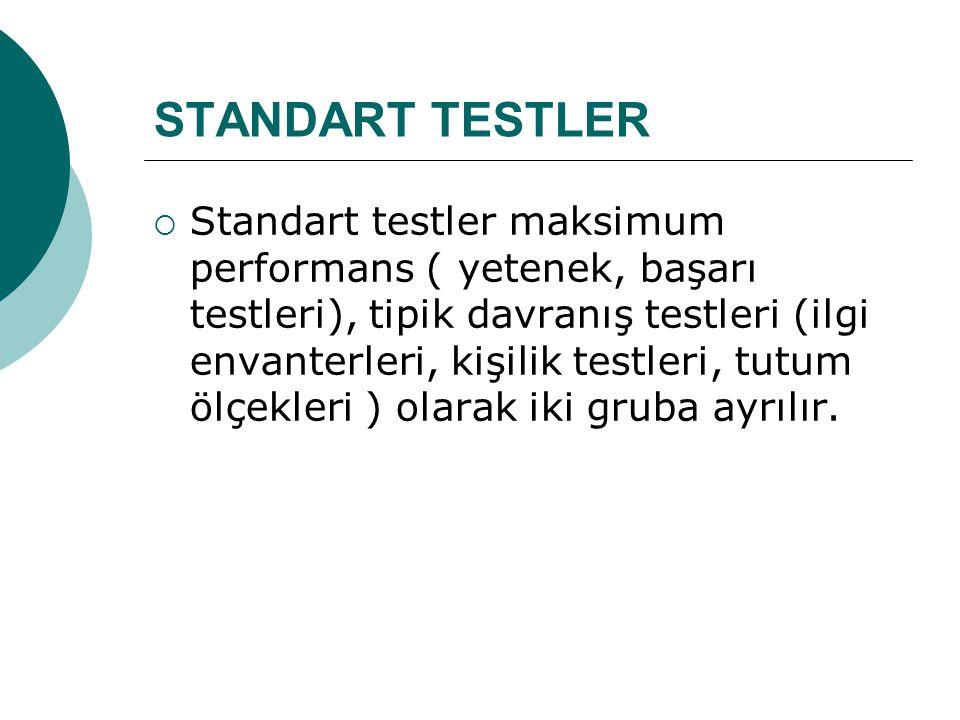 STANDART TESTLER  Standart testler maksimum performans ( yetenek, başarı testleri), tipik davranış testleri (ilgi envanterleri, kişilik testleri, tut