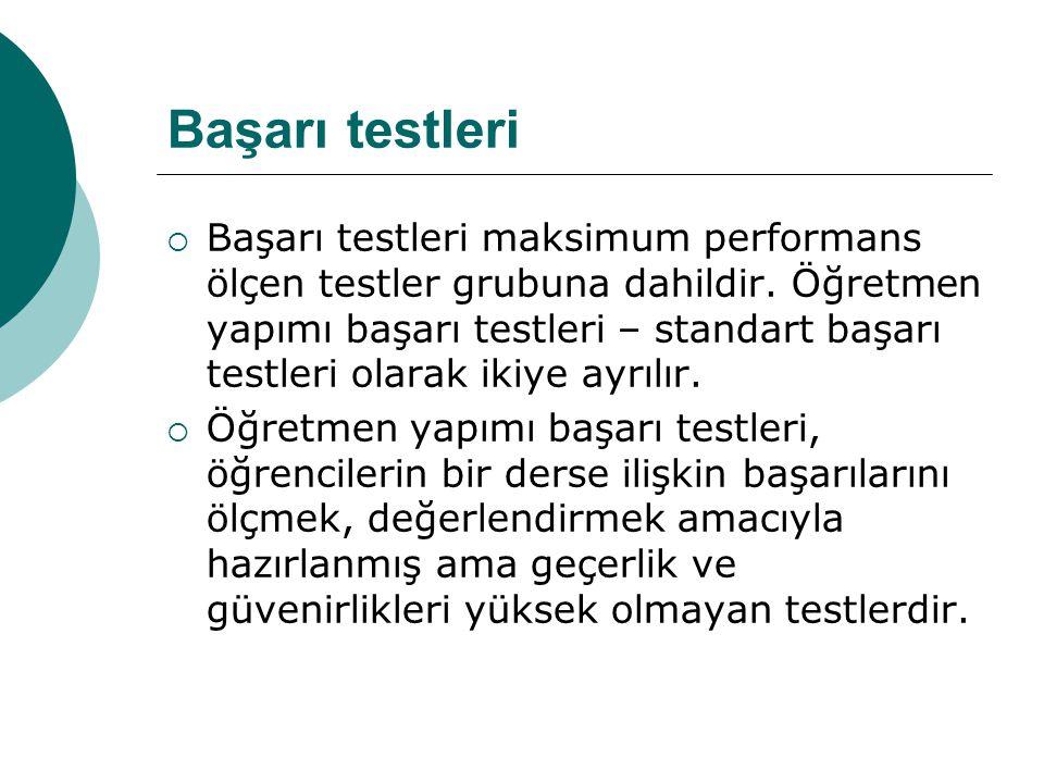 Başarı testleri  Başarı testleri maksimum performans ölçen testler grubuna dahildir. Öğretmen yapımı başarı testleri – standart başarı testleri olara