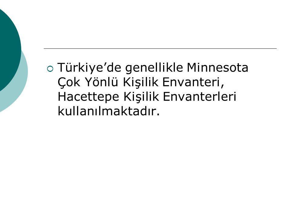  Türkiye'de genellikle Minnesota Çok Yönlü Kişilik Envanteri, Hacettepe Kişilik Envanterleri kullanılmaktadır.