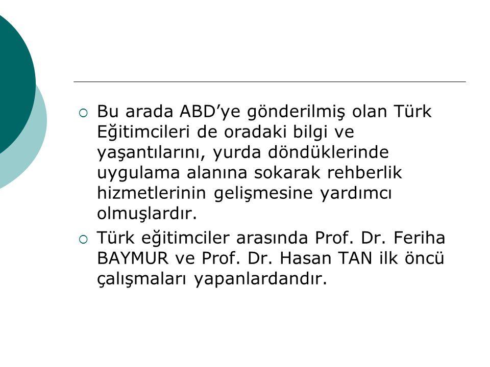  Bu arada ABD'ye gönderilmiş olan Türk Eğitimcileri de oradaki bilgi ve yaşantılarını, yurda döndüklerinde uygulama alanına sokarak rehberlik hizmetl