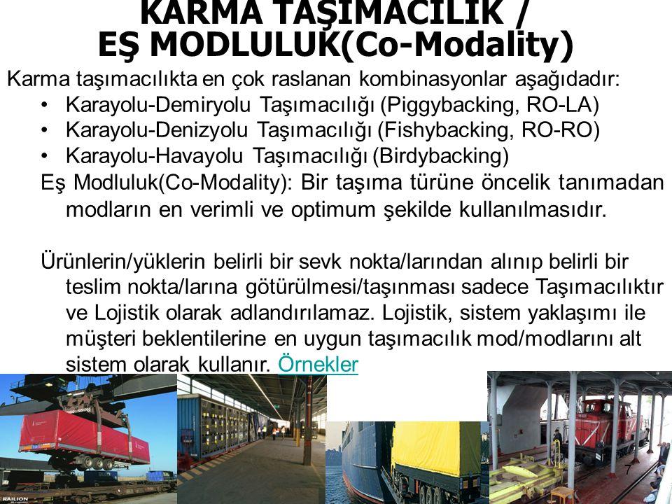 KARMA TAŞIMACILIK / EŞ MODLULUK(Co-Modality) Karma taşımacılıkta en çok raslanan kombinasyonlar aşağıdadır: Karayolu-Demiryolu Taşımacılığı (Piggyback