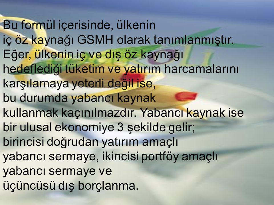 Bu formül içerisinde, ülkenin iç öz kaynağı GSMH olarak tanımlanmıştır. Eğer, ülkenin iç ve dış öz kaynağı hedeflediği tüketim ve yatırım harcamaların