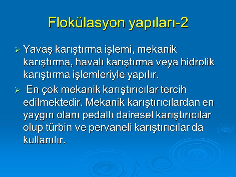 Flokülasyon yapıları-2  Yavaş karıştırma işlemi, mekanik karıştırma, havalı karıştırma veya hidrolik karıştırma işlemleriyle yapılır.  En çok mekani