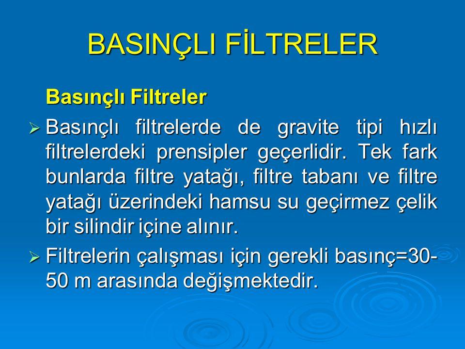 BASINÇLI FİLTRELER Basınçlı Filtreler  Basınçlı filtrelerde de gravite tipi hızlı filtrelerdeki prensipler geçerlidir. Tek fark bunlarda filtre yatağ