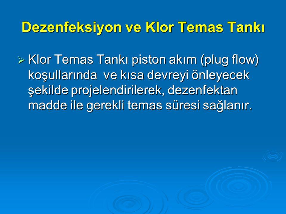 Dezenfeksiyon ve Klor Temas Tankı  Klor Temas Tankı piston akım (plug flow) koşullarında ve kısa devreyi önleyecek şekilde projelendirilerek, dezenfe