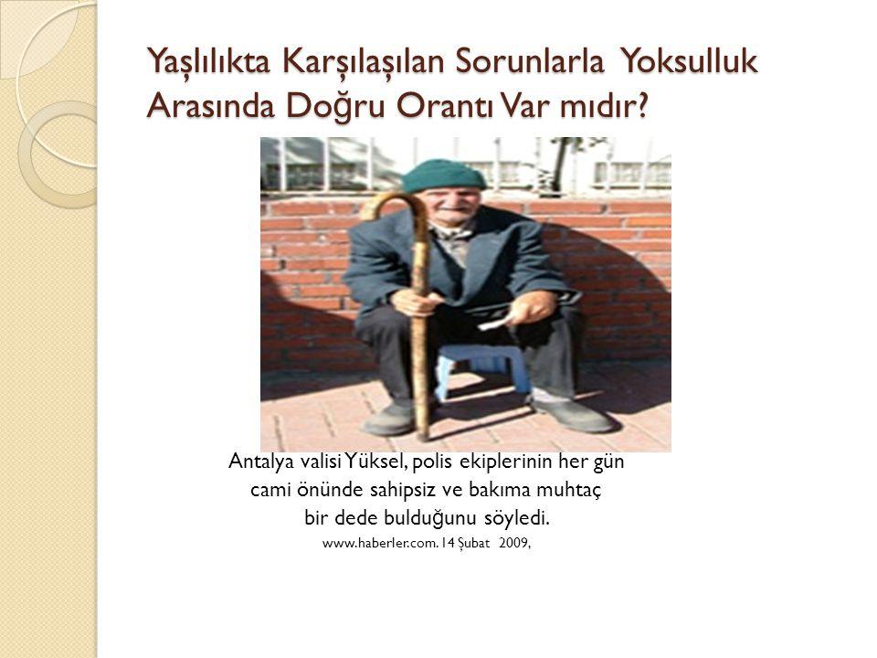 Yaşlılıkta Karşılaşılan Sorunlarla Yoksulluk Arasında Do ğ ru Orantı Var mıdır? Antalya valisi Yüksel, polis ekiplerinin her gün cami önünde sahipsiz