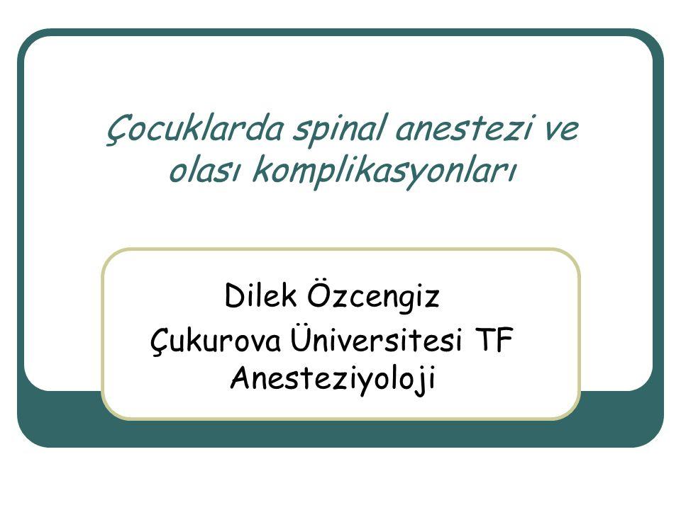 Çocuklarda spinal anestezi ve olası komplikasyonları Dilek Özcengiz Çukurova Üniversitesi TF Anesteziyoloji
