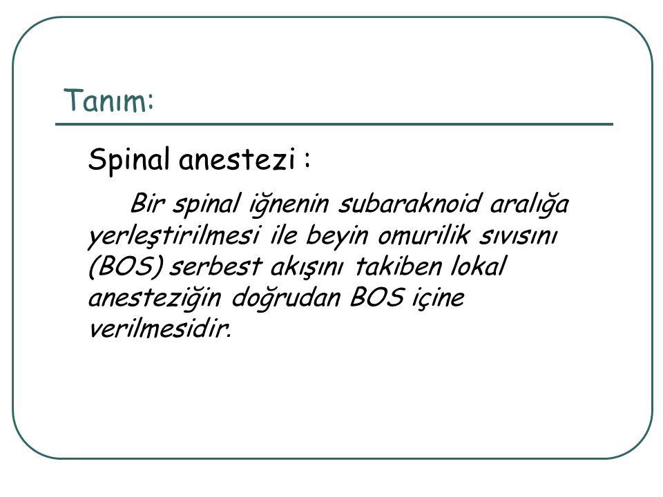 Tanım: Spinal anestezi : Bir spinal iğnenin subaraknoid aralığa yerleştirilmesi ile beyin omurilik sıvısını (BOS) serbest akışını takiben lokal aneste