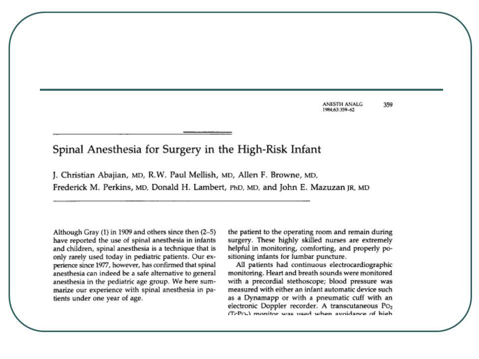 Spinal anestezinin avantajları Genel anestezinin yan etkilerinden kaçın Özellikle aşırı prematüreler <35 hafta Genel durumu kötü Günübirlik olgular Stres yanıtın baskılanması O'Higashi T.